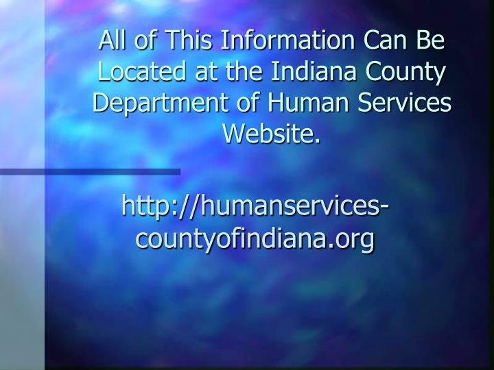 All of This Information Can Be Located at the Indiana County Department of Human Services Website.