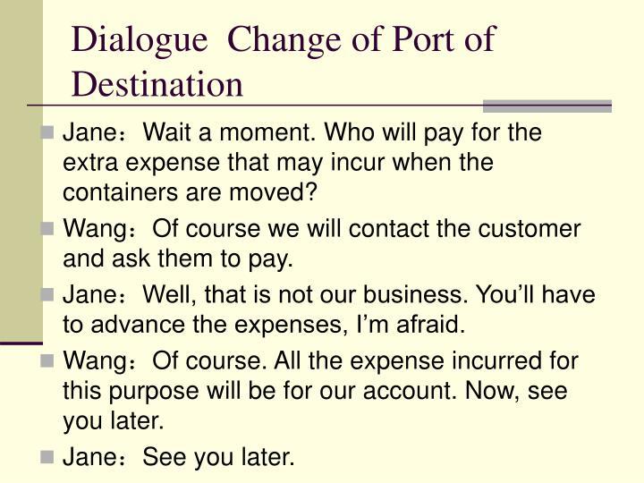 Dialogue  Change of Port of Destination