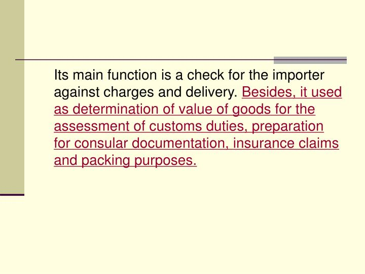 Its main function is a check for the importer against charges and delivery.