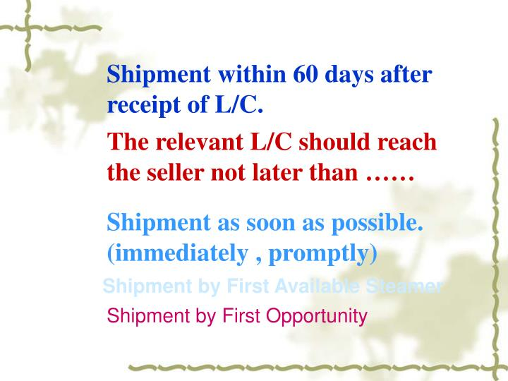 Shipment within 60 days after  receipt of L/C.