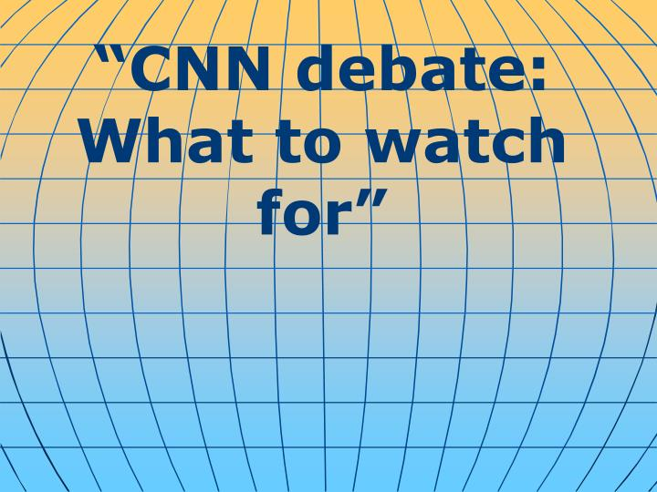 """CNN debate: What to watch for"""