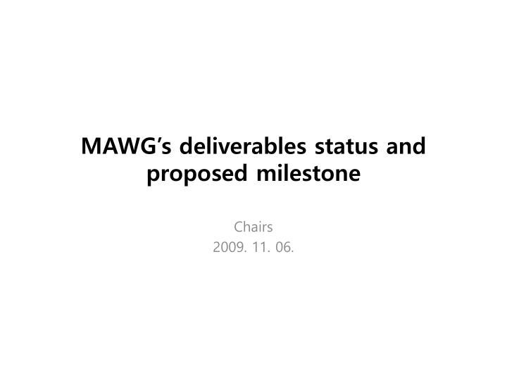 Mawg s deliverables status and proposed milestone
