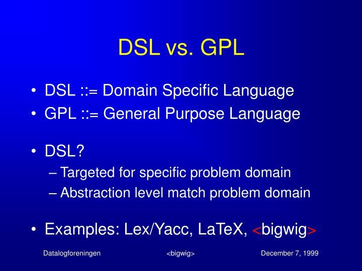 DSL vs. GPL