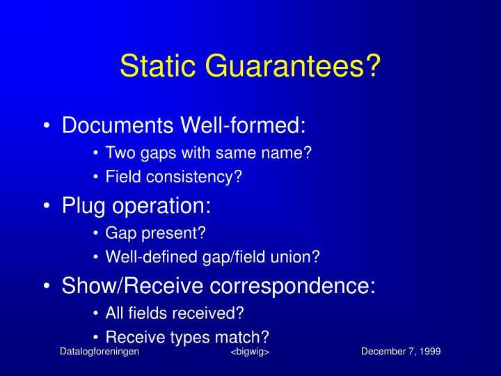 Static Guarantees?