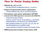 plans for reactor scoping studies