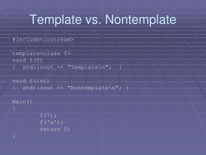 Template vs. Nontemplate