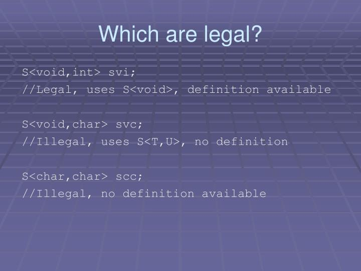 Which are legal?