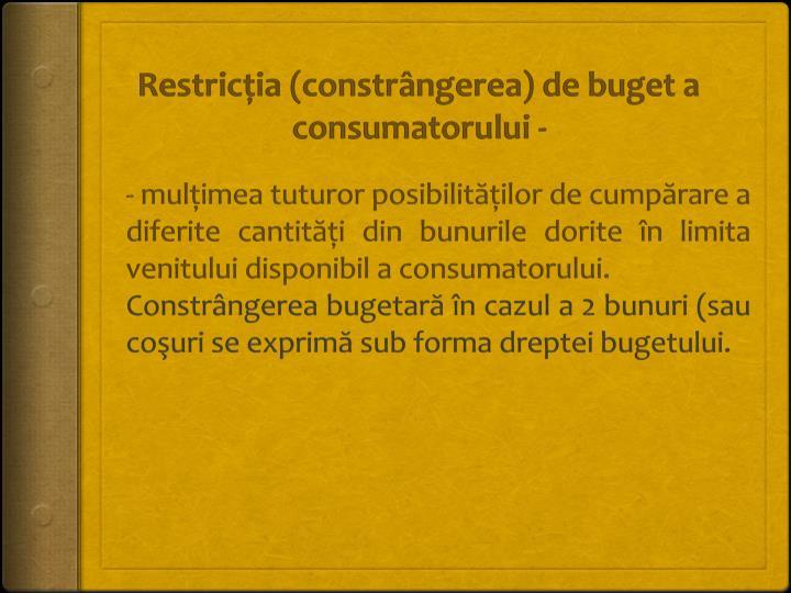 Restricţia (constrângerea) de buget a consumatorului -