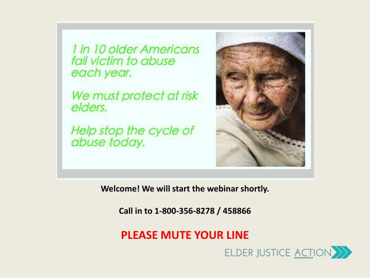 Welcome we will start the webinar shortly call in to 1 800 356 8278 458866 please mute your line