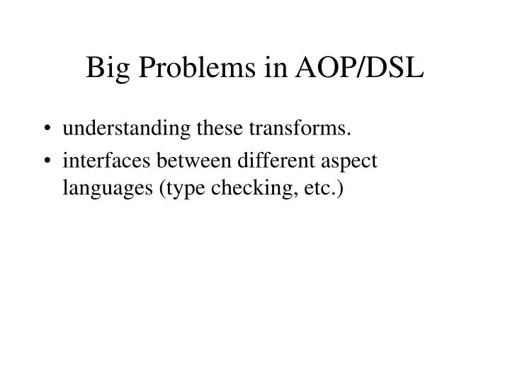 Big Problems in AOP/DSL