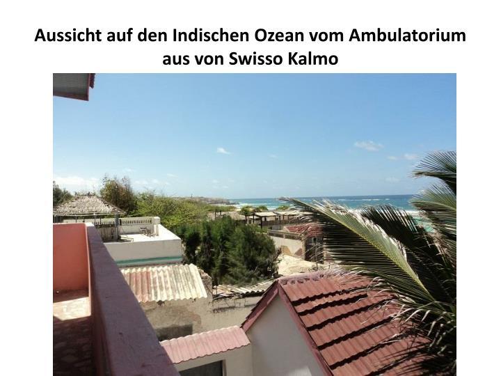 Aussicht auf den Indischen Ozean vom Ambulatorium aus von Swisso Kalmo