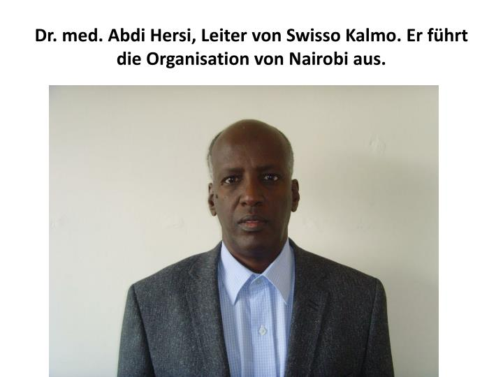 Dr. med. Abdi Hersi, Leiter von Swisso Kalmo. Er führt die Organisation von Nairobi aus.