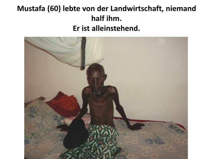 Mustafa (60) lebte von der Landwirtschaft, niemand half ihm.