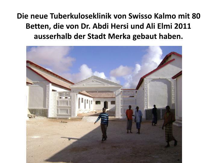 Die neue Tuberkuloseklinik von Swisso Kalmo mit 80 Betten, die von Dr. Abdi Hersi und Ali Elmi 2011 ausserhalb der Stadt Merka gebaut haben.