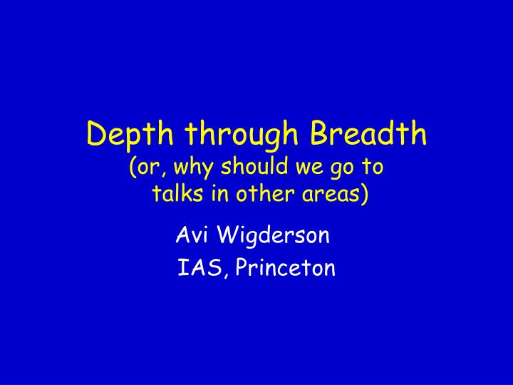Depth through breadth or why should we go to talks in other areas