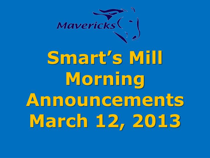 Smart s mill morning announcements march 12 2013