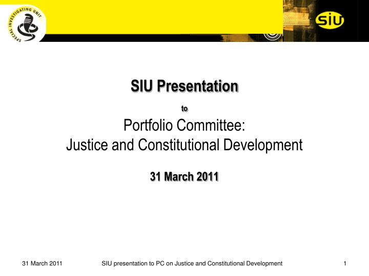 siu presentation to portfolio committee justice and constitutional development 31 march 2011
