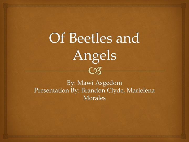 of beetles angels He fled the fighting in ethiopia with his family when he was three years old helps up to 10,000 refugees fleeing persecution and war in their homelands &ndash a free powerpoint ppt presentation (displayed as a flash slide show) on powershowcom.