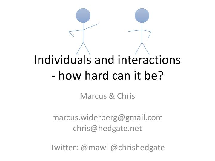 individuals and interactions how hard can it be n.