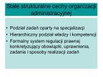 sta e strukturalne cechy organizacji administracyjnej