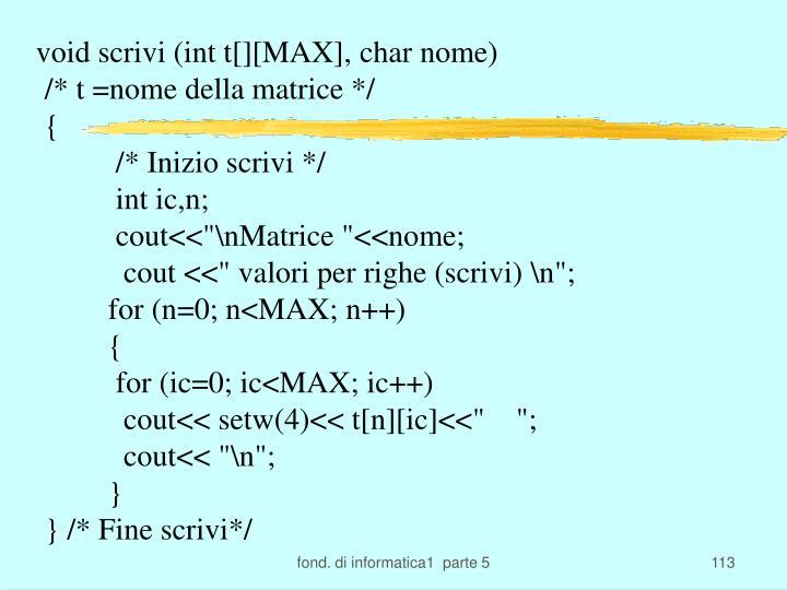 void scrivi (int t[][MAX], char nome)