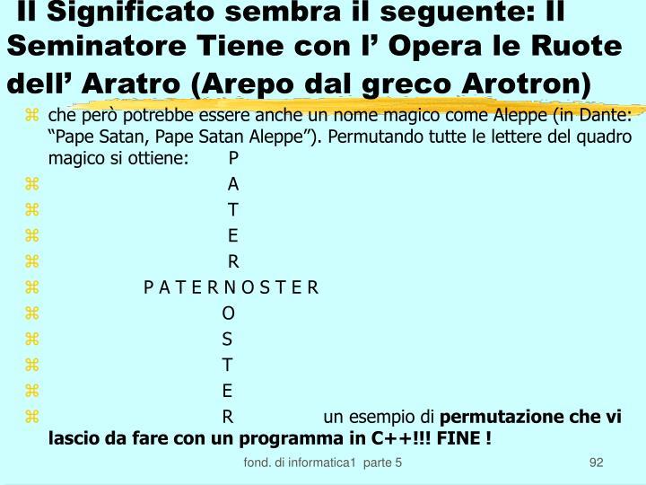 Il Significato sembra il seguente: Il Seminatore Tiene con l' Opera le Ruote dell' Aratro (Arepo dal greco Arotron)