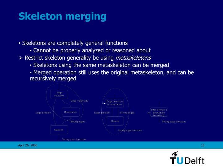 Skeleton merging