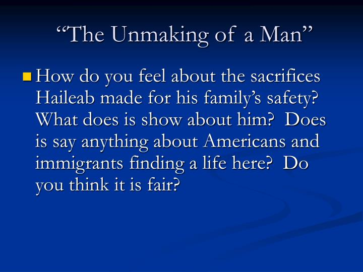 """""""The Unmaking of a Man"""""""