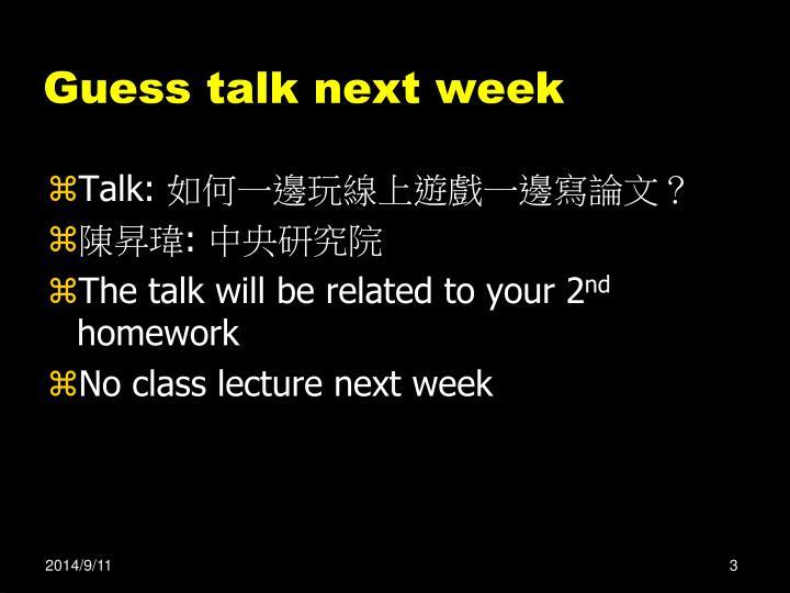 Guess talk next week
