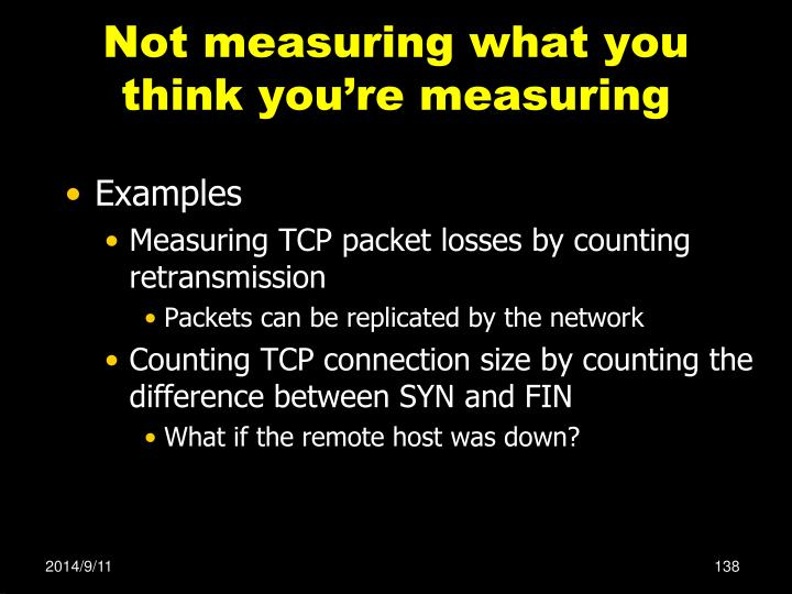 Not measuring what you think you're measuring