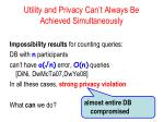 utility and privacy can t always be achieved simultaneously