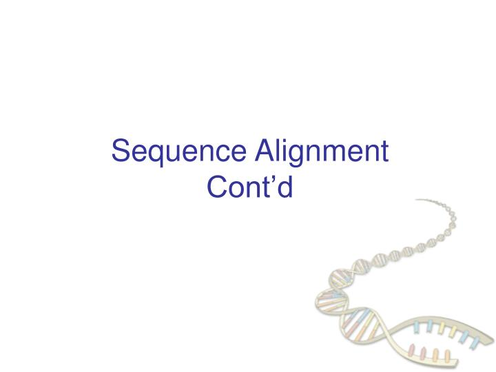 sequence alignment cont d