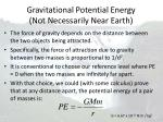 gravitational potential energy not necessarily near earth