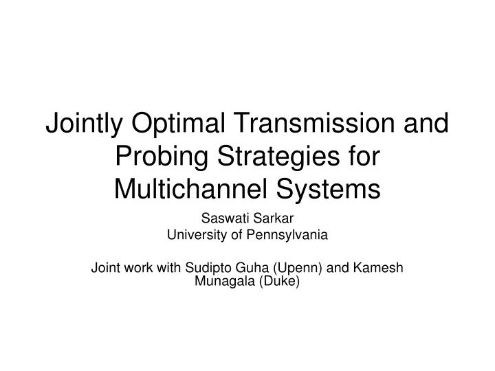 jointly optimal transmission and probing strategies for multichannel systems n.