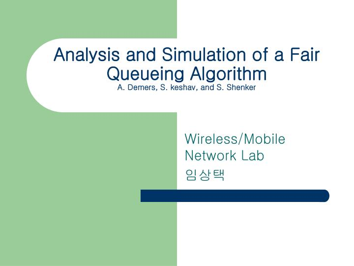 Analysis and simulation of a fair queueing algorithm a demers s keshav and s shenker