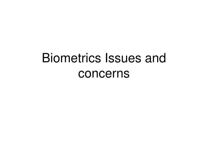 Biometrics Issues and concerns