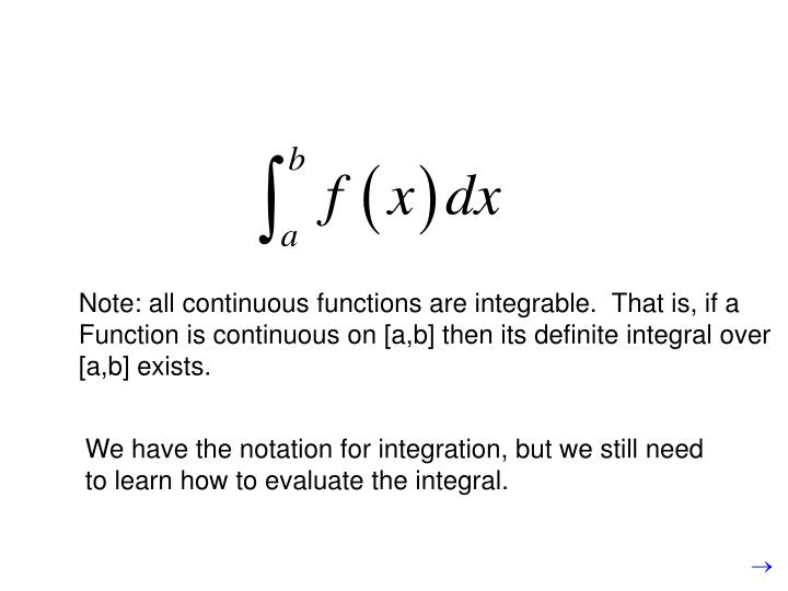 Note: all continuous functions are integrable.  That is, if a