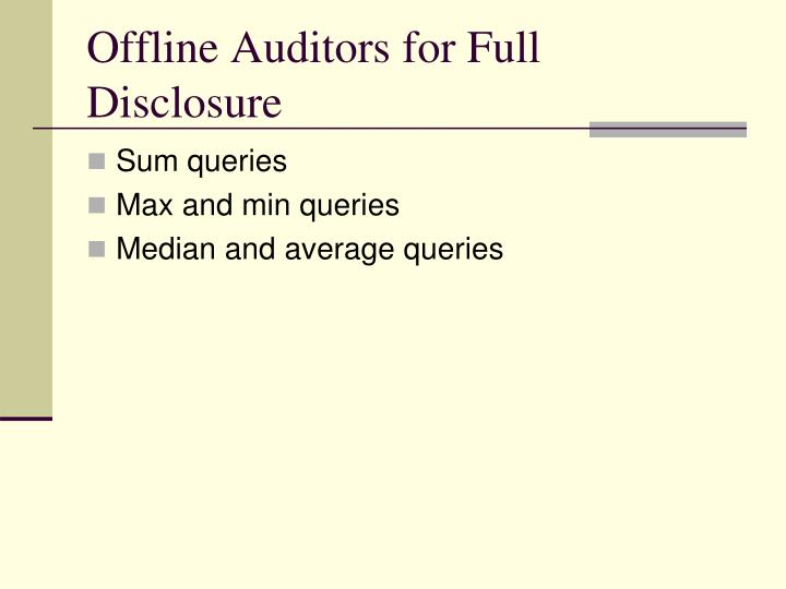 Offline Auditors for Full Disclosure