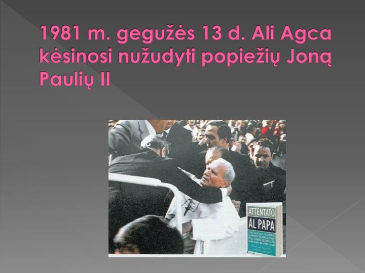 1981 m. gegužės 13 d. Ali Agca kėsinosi nužudyti popiežių Joną Paulių II