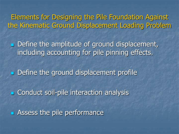 Elements for Designing the Pile Foundation Against the Kinematic Ground Displacement Loading Problem