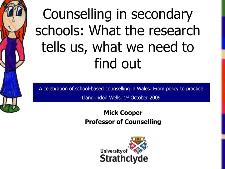 Counselling in secondary schools what the research tells us what we need to find out
