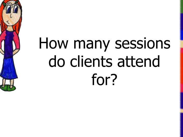 How many sessions do clients attend for?