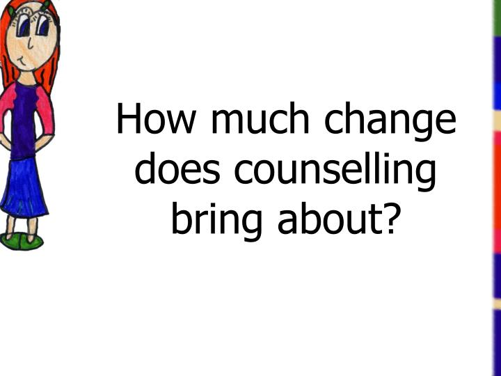 How much change does counselling bring about?