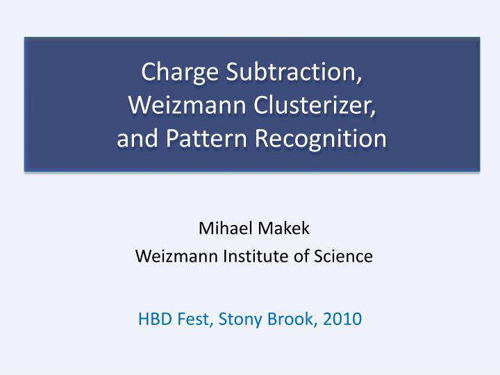 charge subtraction weizmann clusterizer and pattern recognition