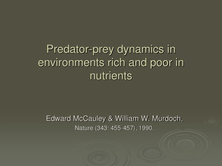 Predator-prey dynamics in environments rich and poor in nutrients