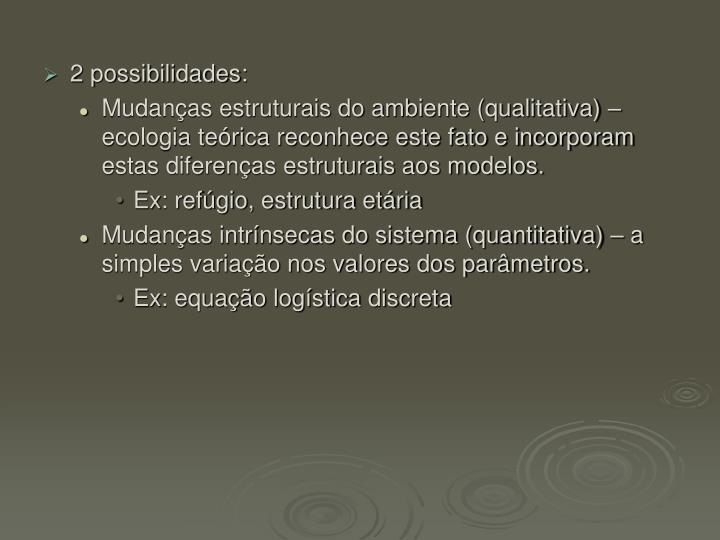 2 possibilidades:
