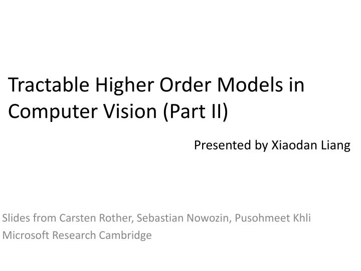 Tractable Higher Order Models in Computer Vision (