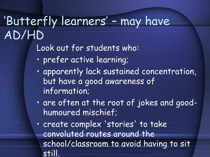 'Butterfly learners' – may have AD/HD