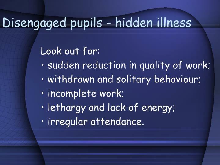 Disengaged pupils hidden illness