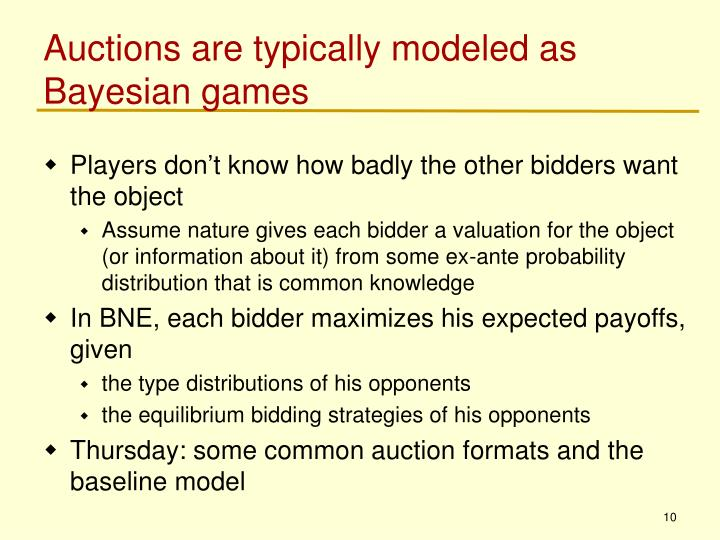 Auctions are typically modeled as Bayesian games